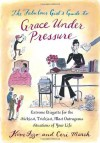 The Fabulous Girl's Guide to Grace Under Pressure: Extreme Etiquette for the Stickiest, Trickiest, Most Outrageous Situations of Your Life - Kim Izzo, Ceri Marsh