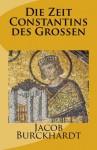 Die Zeit Constantins des Grossen - Jacob Burckhardt, Alexander Barth