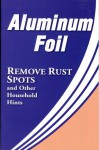 Aluminum Foil: Remove Rust Spots and Other Household Hints - Betsy Rossen Elliot