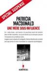 Une Mère Sous Influence - Patricia MacDonald, Nicole Hibert