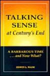 Talking Sense at Century's End - Edwin L. Wade