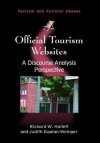 Official Tourism Websites: A Discourse Analysis Perspective - Richard W Hallett, Judith Kaplan-Weinger