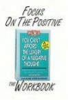 Focus on the Positive: The You Cant Afford the Luxury of a Negative Thought Workbook - John-Roger