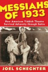 Messiahs of 1933: How American Yiddish Theatre Survived Adversity through Satire - Joel SCHECHTER