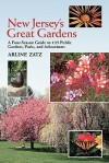 New Jersey's Great Gardens: A Four-Season Guide to 125 Public Gardens, Parks, and Arboretums - Arline Zatz