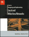 A Guide to Designing and Implementing Local and Wide Area Networks - Michael J. Palmer, Bruce Sinclair