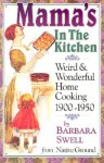 Mama's in the Kitchen: Weird & Wonderful Home Cooking 1900-1950 - Barbara Swell