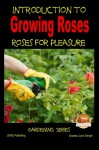 Introduction to Growing Roses - Roses for Pleasure - Dueep Jyot Singh, John Davidson, Mendon Cottage Books