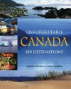 Unforgettable Canada: 100 Destinations - George Fischer