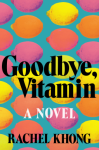 Goodbye, Vitamin: A Novel - Rachel Khong