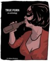 True Porn - Ivan Brunetti, Laurenn McCubbin, Jeffrey Brown, Ariel Schrag, Various