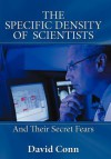 The Specific Density of Scientists: And Their Secret Fears - David Conn