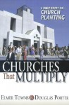 Churches That Multiply: A Bible Study on Church Planting - Elmer L. Towns, Douglas Porter