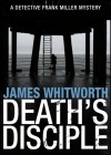 Death's Disciple (A Detective Frank Miller Yorkshire Mystery) - James Whitworth