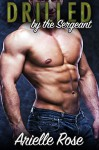 DRILLED by the Sergeant (Older Younger BBW Military Bareback Erotic Romance) - Arielle Rose