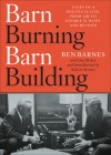 Barn Burning Barn Building: Tales of a Political Life, from LBJ to George W. Bush and Beyond - Ben Barnes, Lisa Dickey, Robert Strauss