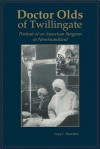 Doctor Olds Of Twillingate: Portrait Of An American Surgeon In Newfoundland - Gary L. Saunders