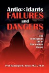 Antioxidants Failures & Dangers: The consequent fall of free radical theory - Randolph M. Howes