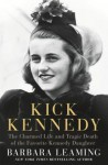 Kick Kennedy: The Charmed Life and Tragic Death of the Favorite Kennedy Daughter - Barbara Leaming