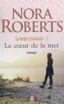 Le coeur de la mer (Magie irlandaise, #3) - Nora Roberts