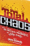 Total Chaos: The Art and Aesthetics of Hip-Hop - Jeff Chang, Raquel Cepeda