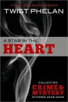 A Stab in the Heart: Collected Crime & Mystery Stories 2005-2009 - Twist Phelan