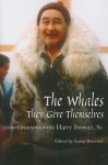 Whales, They Give Themselves: Conversations with Harry Brower, Sr. - Karen Brewster, Karen Brewster