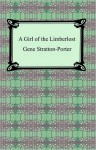 A Girl of the Limberlost - Gene Stratton-Porter