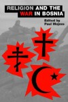 Religion and the War in Bosnia (The Religions, #3) - Paul Mojzes