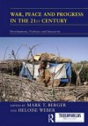 War, Peace and Progress in the 21st Century: Development, Violence and Insecurity (ThirdWorlds) - Mark T. Berger, Heloise Weber