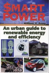 $mart Power: An Urban Guide to Renewable Energy and Efficiency - William H. Kemp