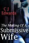The Making of a Submissive Wife (Suzi's Journey Book 1) - C J Edwards