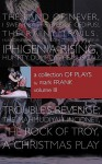 A Collection of Plays by Mark Frank Volume III: Land of Never, I Swear by the Eyes of Oedipus, the Rainy Trails, Hurricane Iphigenia-Category 5-Trag - Mark Frank