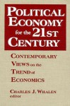 Political Economy for the 21st Century: Contemporary Views on the Trend of Economics - Charles J. Whalen