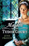 Maiden in the Tudor Court - June Francis