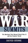 War Summits: The Meetings That Shaped World War II and the Postwar World - David Stone