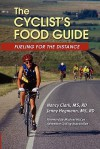 The Cyclist's Food Guide: Fueling for the Distance - Nancy Clark, Jenny Hegmann