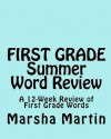 First Grade Summer Word Review: A 12-Week Review of First Grade Words - Marsha Martin