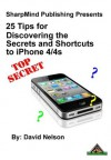 25 Tips for Discovering the Secrets and Shortcuts to iPhone 4/4S - David Nelson