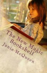 The New Magic Bookshelf: Finding Great Books Your Child Will Treasure Forever - Janie McQueen