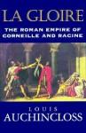 La Gloire: The Roman Empire of Corneille and Racine - Louis Auchincloss