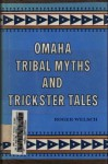 Omaha Tribal Myths And Trickster Tales - Roger L. Welsch