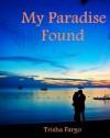 My Paradise Found, - Trisha Fargo, Jessica Sloan