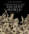 Chronicles of the Ancient World: A Complete Guide to the Great Ancient Civilizations. - John Haywood
