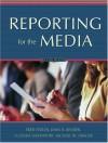 Reporting for the Media - Fred Fedler, John R. Bender, Lucinda Davenport, Michael Drager