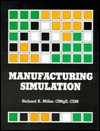 Manufacturing simulation: A new tool for robotics, FMS, and industrial process design - Richard Kendall Miller