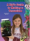 A Kid's Guide to Making a Terrarium (Gardening for Kid's) (Robbie Readers) - Stephanie Bearce