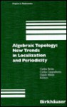 Algebraic Topology: New Trends in Localization and Periodicity: Barcelona Conference on Algebraic Topology, Sant Feliu de Guixols, Spain, June 1-7, 1994 - Carles Broto, Guido Mislin, Carles Casacuberta