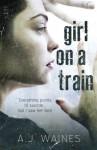Girl on a Train - A J Waines