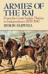 Armies of the Raj: From the Mutiny to Independence, 1858-1947 - Byron Farwell